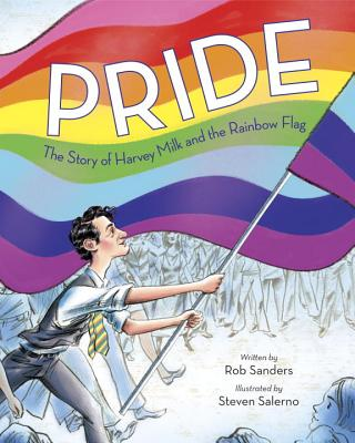 Pride: The Story of Harvey Milk and the Rainbow Flag by Rob Sanders