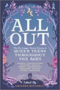 All Out: The No-Longer-Secret Stories of Queer Teens Throughout the Ages edited by Saundra Mitchell